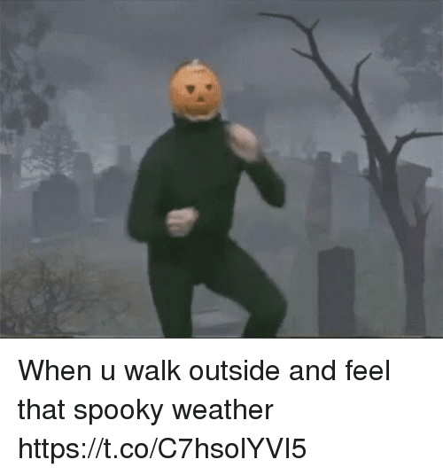 Funny, Weather, and Spooky: When u walk outside and feel that spooky weather https://t.co/C7hsolYVI5