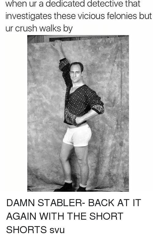 Crush, Funny, and Back at It Again: when ur a dedicated detective that  investigates these vicious felonies but  ur crush walks by DAMN STABLER- BACK AT IT AGAIN WITH THE SHORT SHORTS svu