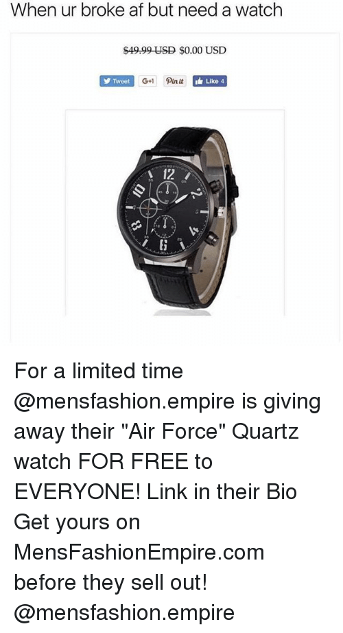 """Sell Out: When ur broke af but need a watch  $49.99 USD $0.00 USD  Tweet  G+ Pin it  Like 4  12 For a limited time @mensfashion.empire is giving away their """"Air Force"""" Quartz watch FOR FREE to EVERYONE! Link in their Bio Get yours on MensFashionEmpire.com before they sell out! @mensfashion.empire"""