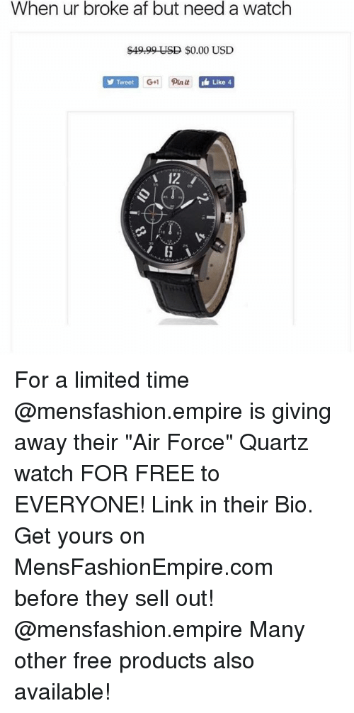 """Sell Out: When ur broke af but need a watch  $49.99 USD $0.00 USD  Tweet  G+1 Pin it  Like 4  12 For a limited time @mensfashion.empire is giving away their """"Air Force"""" Quartz watch FOR FREE to EVERYONE! Link in their Bio. Get yours on MensFashionEmpire.com before they sell out! @mensfashion.empire Many other free products also available!"""