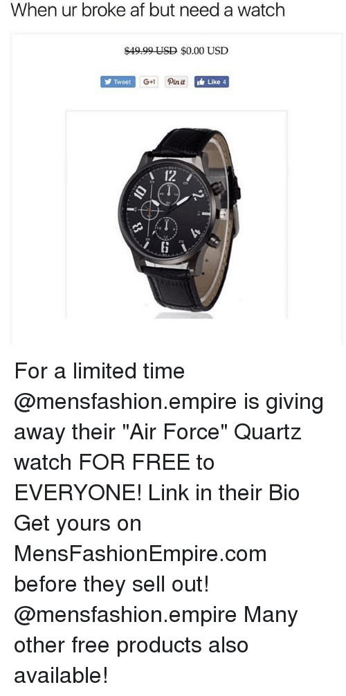 """Sell Out: When ur broke af but need a watch  $49.99 USD $0.00 USD  Tweet  G+1 Pin it  i Like 4  12 For a limited time @mensfashion.empire is giving away their """"Air Force"""" Quartz watch FOR FREE to EVERYONE! Link in their Bio Get yours on MensFashionEmpire.com before they sell out! @mensfashion.empire Many other free products also available!"""