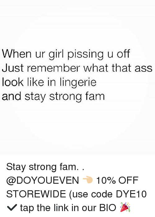 Ass, Fam, and Gym: When ur girl pissing u off  Just remember what that ass  look like in lingerie  and stay strong farm Stay strong fam. . @DOYOUEVEN 👈🏼 10% OFF STOREWIDE (use code DYE10 ✔️ tap the link in our BIO 🎉