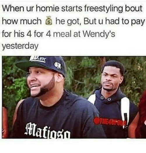 freestyling: When ur homie starts freestyling bout  how much he got, But u had to pay  for his 4 for 4 meal at Wendy's  yesterday  Hafiasn