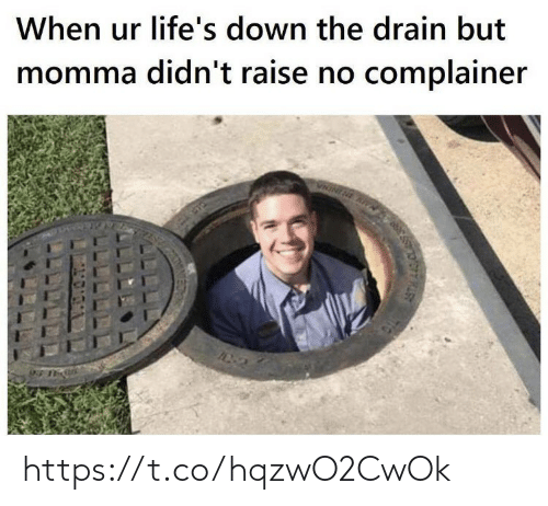 Didnt: When ur life's down the drain but  momma didn't raise no complainer  VNININE AVA  ASTH ALS CLAS https://t.co/hqzwO2CwOk