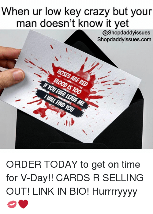 Crazy, Low Key, and Link: When ur low key crazy but your  man doesn't know it yet  @Shopdaddyissues  Shopdaddyissues.com  BLOOD IS TOO  OU ORDER TODAY to get on time for V-Day!! CARDS R SELLING OUT! LINK IN BIO! Hurrrryyyy 💋❤️