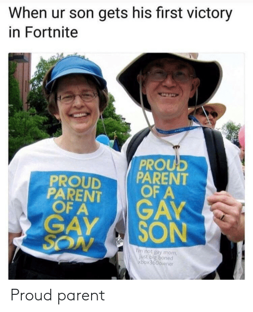 boned: When ur son gets his first victory  in Fortnite  PROU  PROUDPARENT  PARENT FA  OF A GA  GAY SON  I'm not gay mom  just big boned  xbox360owner Proud parent