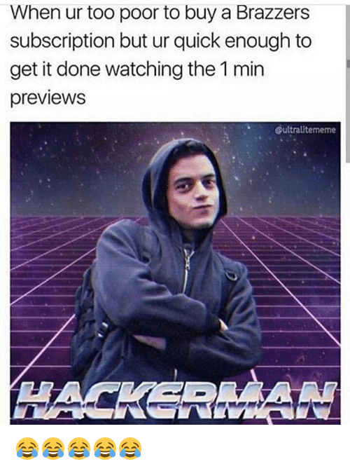 Funny, Brazzers, and Get: When ur too poor to buy a Brazzers  subscription but ur quick enough to  get it done watching the 1 min  previews  @ultralitememe  HACKERwA 😂😂😂😂😂