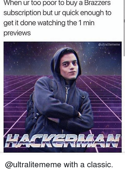 Memes, Brazzers, and 🤖: When ur too poor to buy a Brazzers  subscription but ur quick enough to  get it done watching the 1 min  previewS  oultralitememe @ultralitememe with a classic.