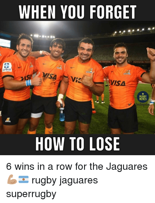 Jaguares: WHEN VOU FORGET  TOYOTA TOY  VISA  RUGBY  MEMES  HOW TO LOSE 6 wins in a row for the Jaguares 💪🏽🇦🇷 rugby jaguares superrugby