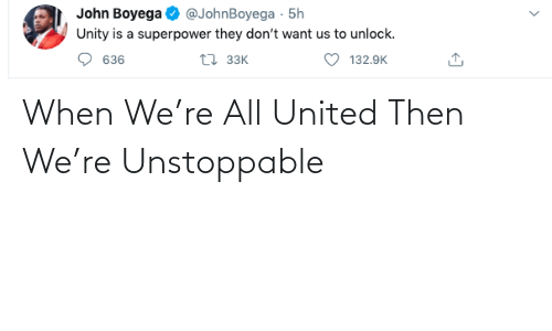 all: When We're All United Then We're Unstoppable