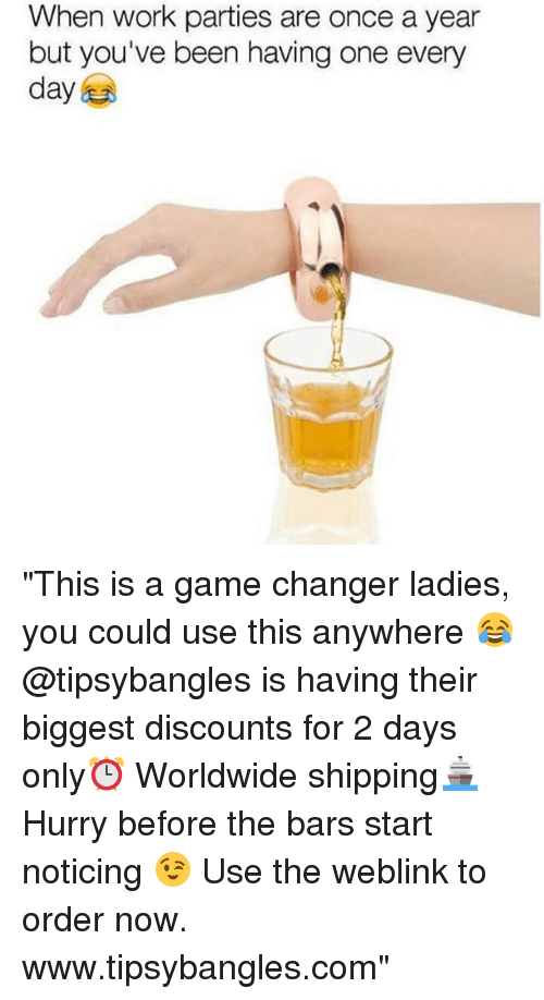 """Game Changer: When work parties are once a year  but you've been having one every  day """"This is a game changer ladies, you could use this anywhere 😂 @tipsybangles is having their biggest discounts for 2 days only⏰ Worldwide shipping🚢 Hurry before the bars start noticing 😉 Use the weblink to order now. www.tipsybangles.com"""""""