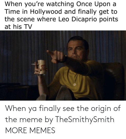 The Meme: When ya finally see the origin of the meme by TheSmithySmith MORE MEMES