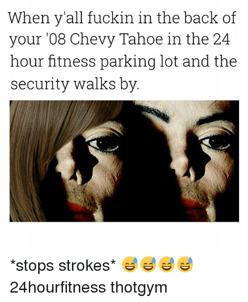 Tahoe: When y'all fuckin in the back of  your '08 Chevy Tahoe in the 24  hour fitness parking lot and the  security walks by *stops strokes* 😅😅😅😅 24hourfitness thotgym