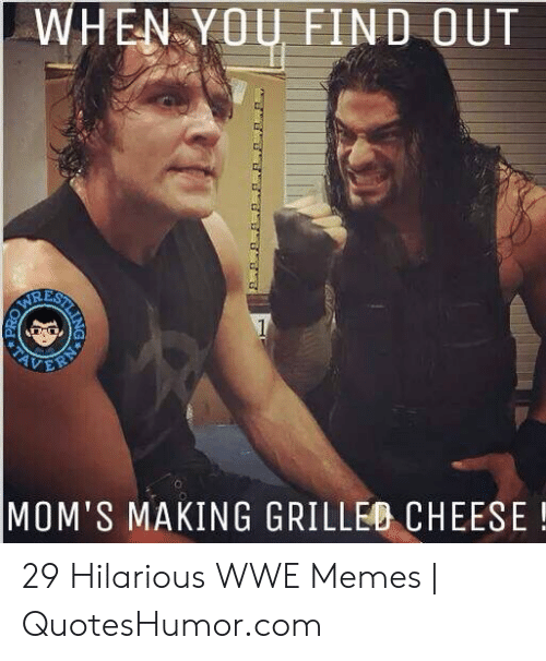 Quoteshumor: WHEN-YO FIND OUT  RE  o.  MOM'S MAKING GRILLEO CHEESE! 29 Hilarious WWE Memes | QuotesHumor.com