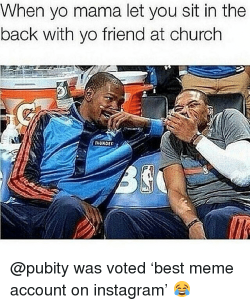 Church, Instagram, and Meme: When yo mama let you sit in the  back with yo friend at church  THUNDER @pubity was voted 'best meme account on instagram' 😂