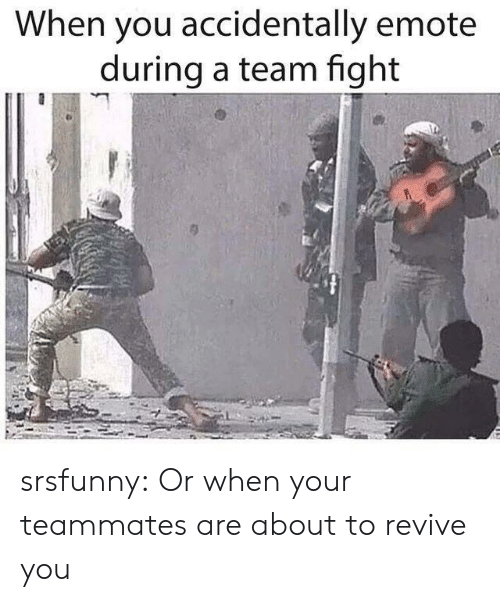 Tumblr, Blog, and Fight: When you accidentally emote  during a team fight srsfunny:  Or when your teammates are about to revive you