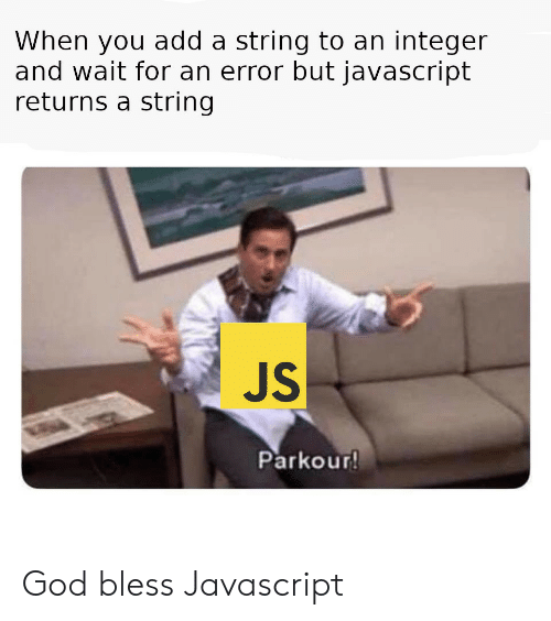 integer: When you add a string to an integer  and wait for an error but javascript  returns a string  JS  Parkour God bless Javascript