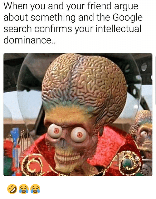 Arguing, Funny, and Google: When you and your friend argue  about something and the Google  search confirms your intellectual  dominance 🤣😂😂
