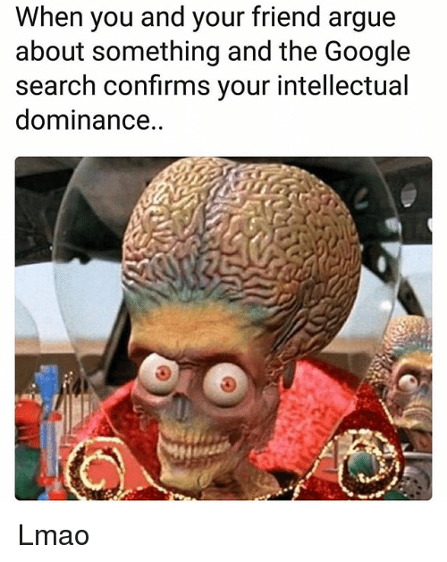 Arguing, Funny, and Google: When you and your friend argue  about something and the Google  search confirms your intellectual  dominance.. Lmao