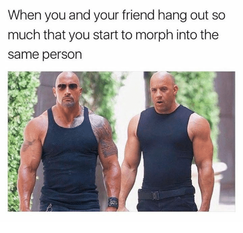 Morphe: When you and your friend hang out so  much that you start to morph into the  Same person  DUL