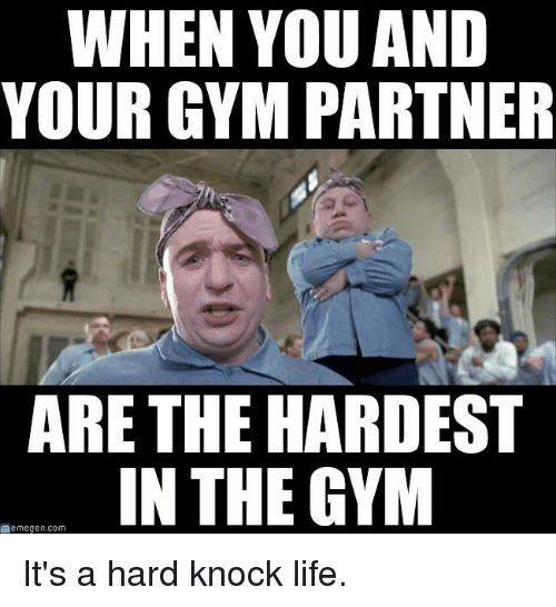 Memegen: WHEN YOU AND  YOUR GYM PARTNER  ARE THE HARDEST  IN THE GYM  memegen com It's a hard knock life.