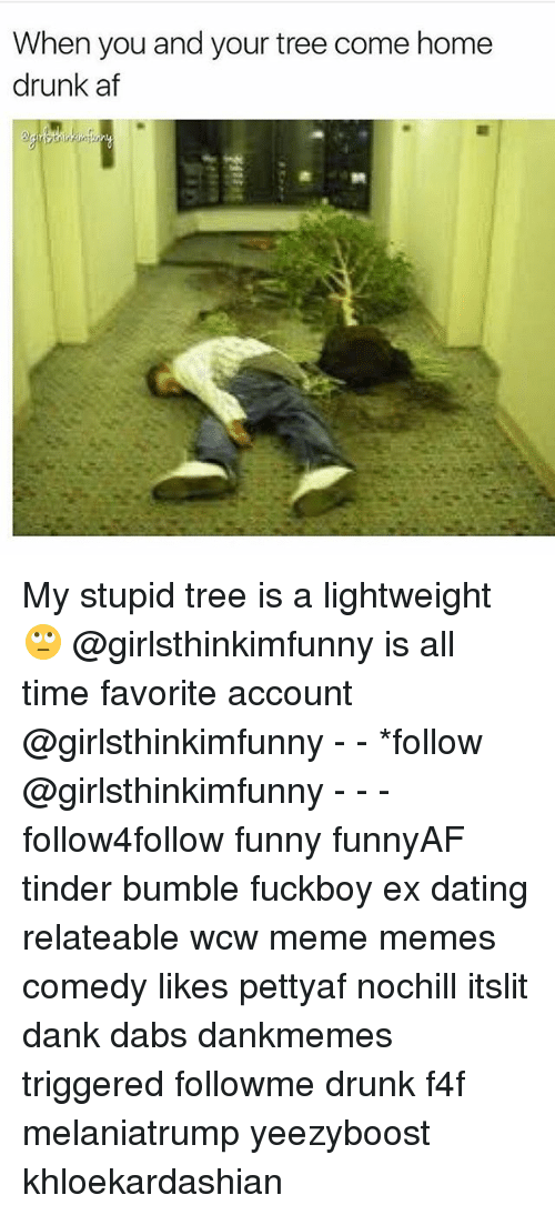 Drunked: When you and your tree come home  drunk af My stupid tree is a lightweight 🙄 @girlsthinkimfunny is all time favorite account @girlsthinkimfunny - - *follow @girlsthinkimfunny - - - follow4follow funny funnyAF tinder bumble fuckboy ex dating relateable wcw meme memes comedy likes pettyaf nochill itslit dank dabs dankmemes triggered followme drunk f4f melaniatrump yeezyboost khloekardashian