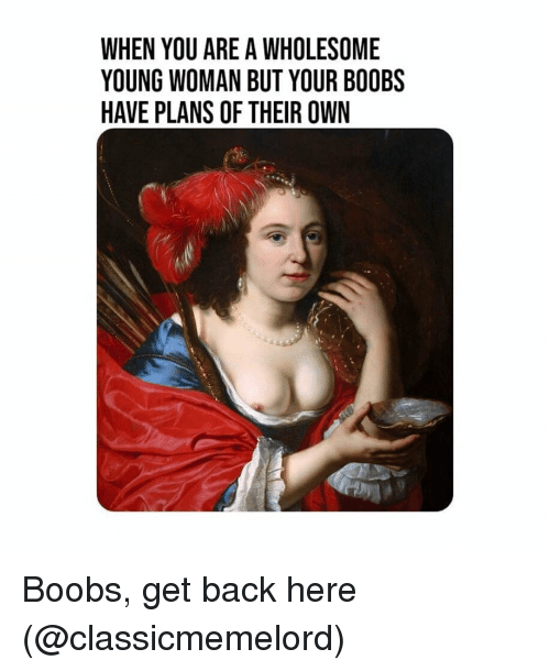 Boobs, Classical Art, and Wholesome: WHEN YOU ARE A WHOLESOME  YOUNG WOMAN BUT YOUR BOOBS  HAVE PLANS OF THEIR OWN Boobs, get back here (@classicmemelord)