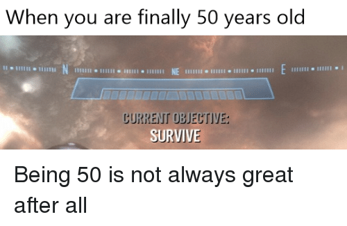 You are 50 years old