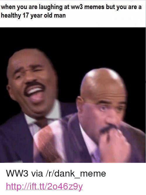"""Ww3 Memes: when you are laughing at ww3 memes but you are a  healthy 17 year old man <p>WW3 via /r/dank_meme <a href=""""http://ift.tt/2o46z9y"""">http://ift.tt/2o46z9y</a></p>"""