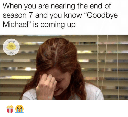 "Season 7: When you are nearing the end of  season 7 and you know ""Goodbye  Michael"" is coming up  ALNA 🍿😭"