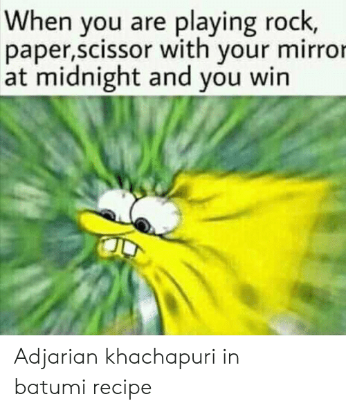 at midnight: When you are playing rock,  paper,scissor with your mirror  at midnight and you win Adjarian khachapuri in batumi recipe