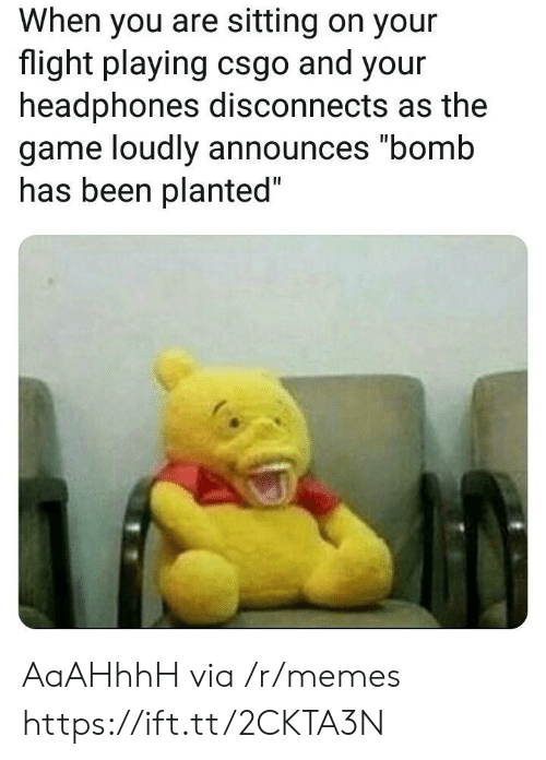 """csgo: When you are sitting on your  flight playing csgo and your  headphones disconnects as the  game loudly announces """"bomb  nas been planted AaAHhhH via /r/memes https://ift.tt/2CKTA3N"""