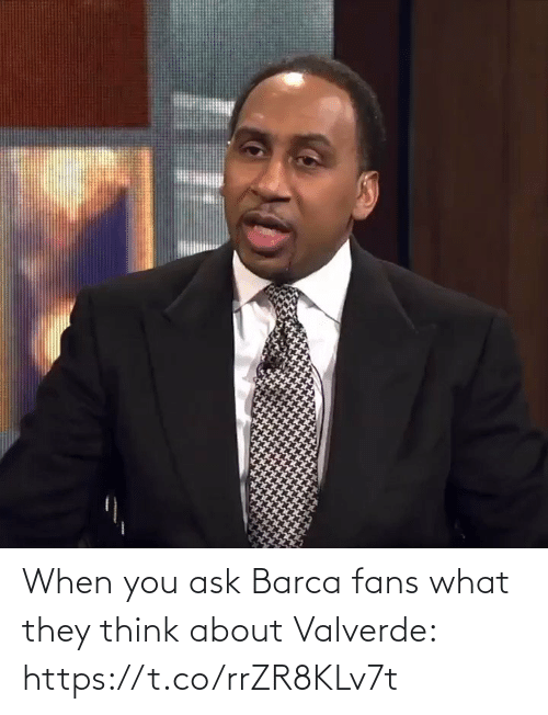 What They: When you ask Barca fans what they think about Valverde: https://t.co/rrZR8KLv7t