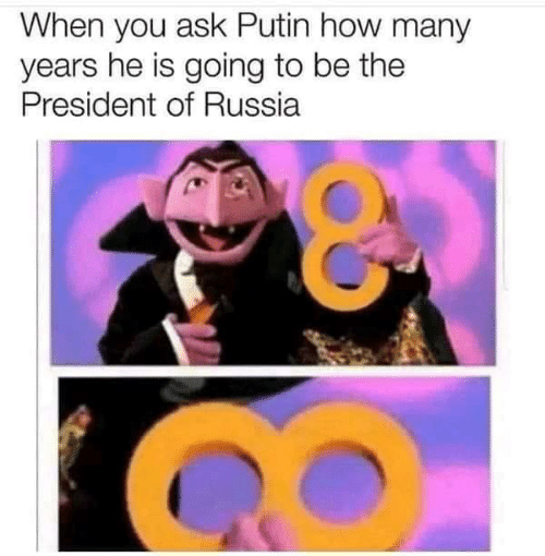 is going to be: When you ask Putin how many  years he is going to be the  President of Russia