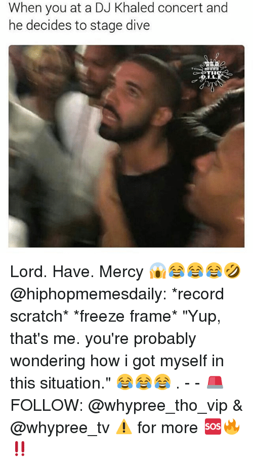 """Freeze Frame: When you at a DJ Khaled concert and  he decides to stage dive Lord. Have. Mercy 😱😂😂😂🤣 @hiphopmemesdaily: *record scratch* *freeze frame* """"Yup, that's me. you're probably wondering how i got myself in this situation."""" 😂😂😂 . - - 🚨FOLLOW: @whypree_tho_vip & @whypree_tv ⚠️ for more 🆘🔥‼️"""