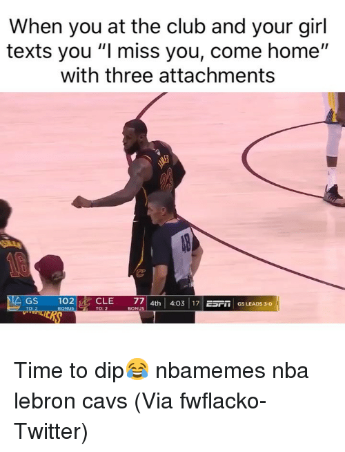 """Basketball, Cavs, and Club: When you at the club and your girl  texts you """"I miss you, come home""""  with three attachments  0  GS  1 02  I  CLE  77 
