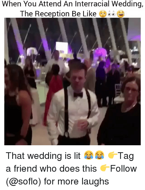 Soflo: When You Attend An Interracial Wedding,  The Reception Be Like That wedding is lit 😂😂 👉Tag a friend who does this 👉Follow (@soflo) for more laughs