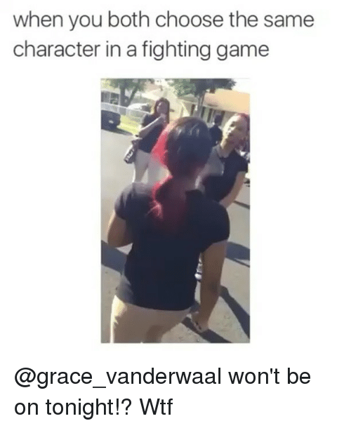 fighting game: when you both choose the same  character in a fighting game @grace_vanderwaal won't be on tonight!? Wtf