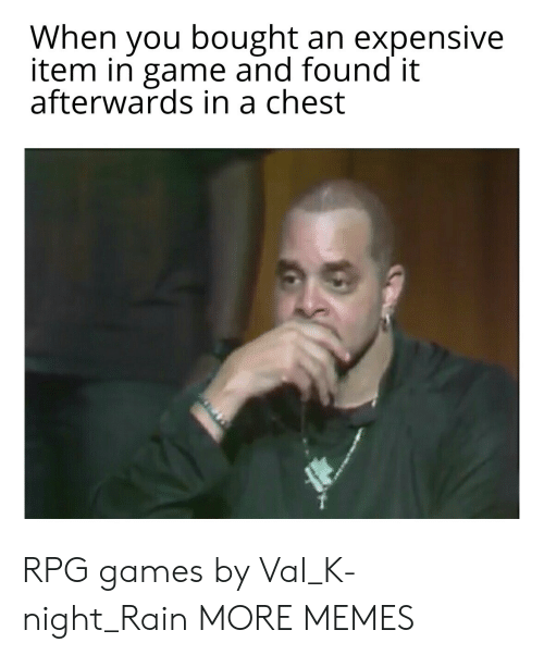 afterwards: When you bought an expensive  item in game and found it  afterwards in a chest RPG games by Val_K-night_Rain MORE MEMES