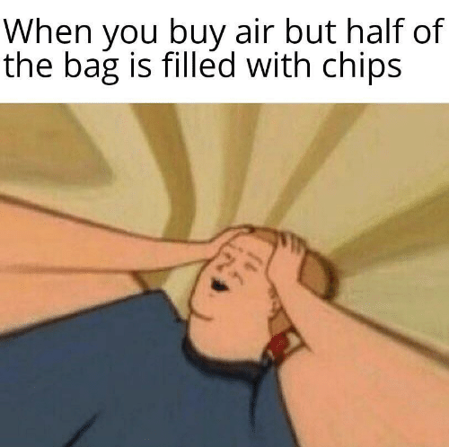 Air, Chips, and You: When you buy air but half of  the bag is filled with chips