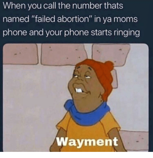 """Ya Moms: When you call the number thats  named """"failed abortion"""" in ya moms  phone and your phone starts ringing  Wayment"""
