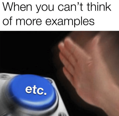 examples: When you can't think  of more examples  etc.