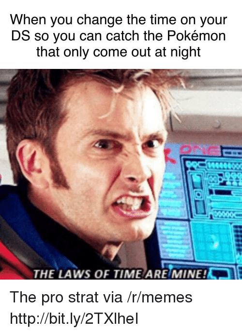 the pokemon: When you change the time on your  DS so you can catch the Pokémon  that only come out at night  THE LAWS OF TIME ARE/MINE! The pro strat via /r/memes http://bit.ly/2TXlheI