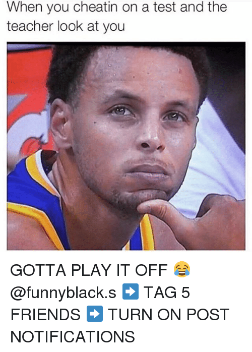 Play It Off: When you cheatin on a test and the  teacher look at you GOTTA PLAY IT OFF 😂@funnyblack.s ➡️ TAG 5 FRIENDS ➡️ TURN ON POST NOTIFICATIONS