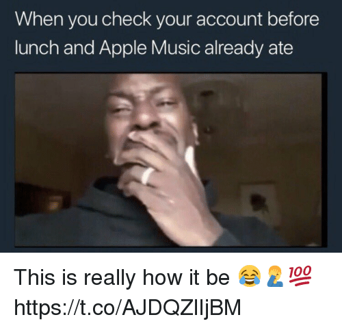 Apple, Music, and Apple Music: When you check your account before  lunch and Apple Music already ate This is really how it be 😂🤦‍♂️💯 https://t.co/AJDQZlIjBM