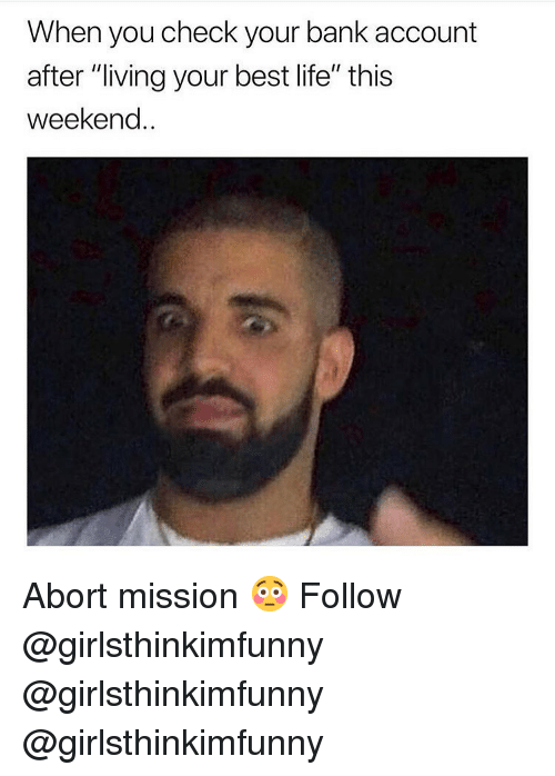 """Abort Mission: When you check your bank account  after """"living your best life"""" this  weekend.. Abort mission 😳 Follow @girlsthinkimfunny @girlsthinkimfunny @girlsthinkimfunny"""