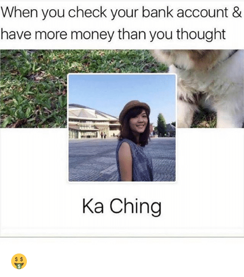 Chinges: When you check your bank account &  have more money than you thought  Ka Ching 🤑
