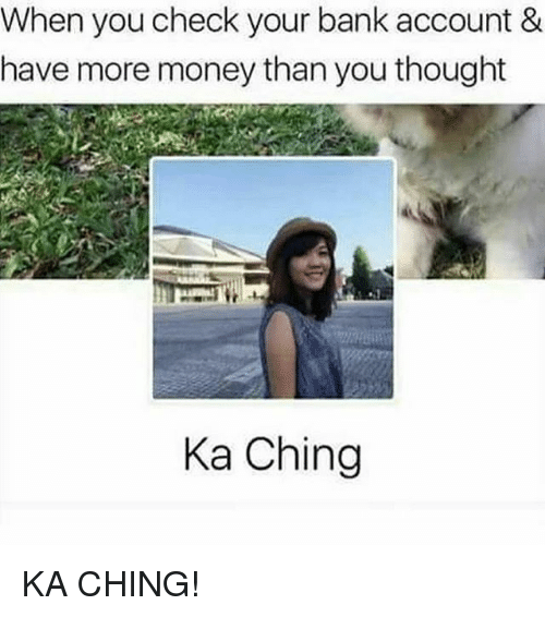 Chinges: When you check your bank account &  have more money than you thought  Ka Ching KA CHING!