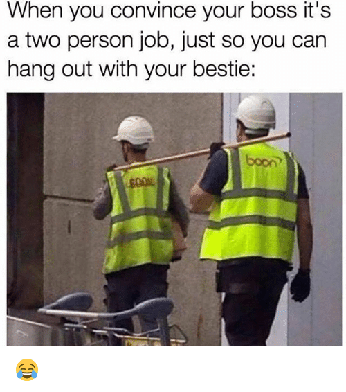 booning: When you convince your boss it's  a two person job, just so you can  hang out with your bestie:  boon 😂