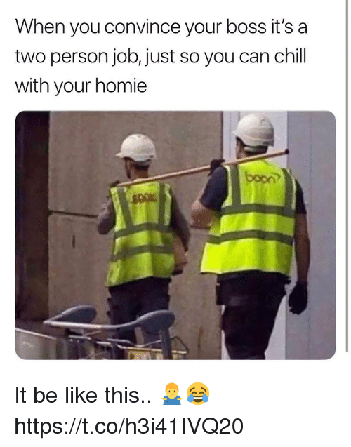 boon: When you convince your boss it's a  two person job, just so you can chill  with your homie  boon It be like this.. 🤷♂️😂 https://t.co/h3i41IVQ20